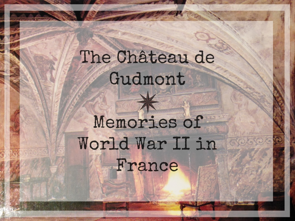 The Chateau de Gudmont Memories of World War II in France
